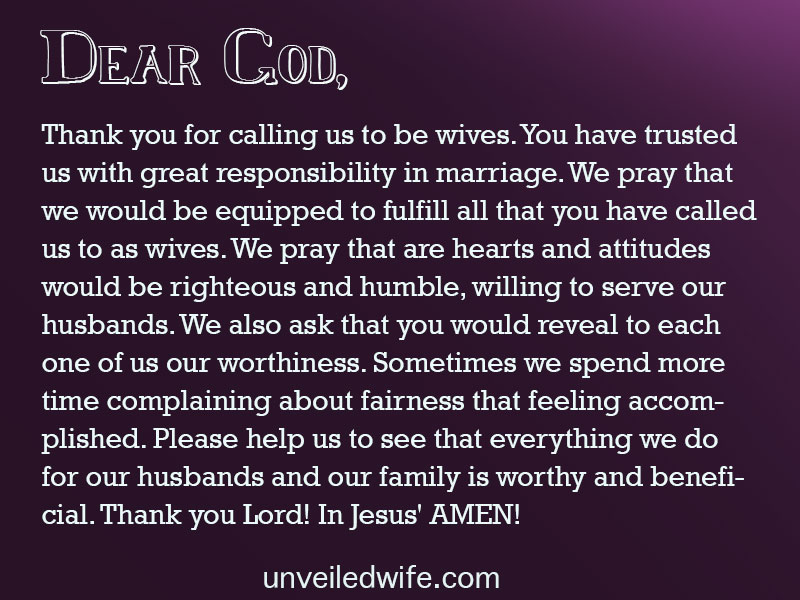 Dear Heavenly Father, Thank you for calling us to be wives. You have trusted us with great responsibility in marriage. We pray that we would be equipped to fulfill all that you have called us to as wives. […]