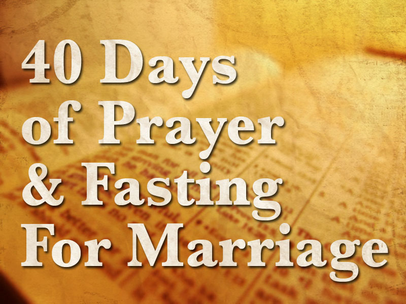 The End Of The 40 Day Fast For Marriage   my story encouragements for wives    prayer marriage 40 day fast    Unveiled Wife