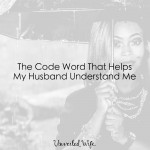 The Code Word That Helps My Husband Understand Me