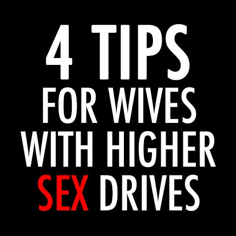 4 Tips For Wives With Higher Sex Drives