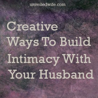 Ways To Intentionally Build Intimacy With Your Husband