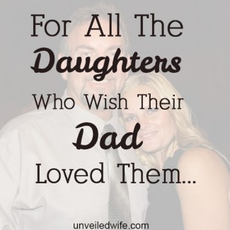 For All The Daughters Who Wish Their Dad Loved Them