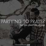 partying-to-prayer