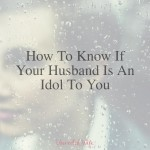 How-To-Know-If-Your-Husband-Is-An-Idol-To-You