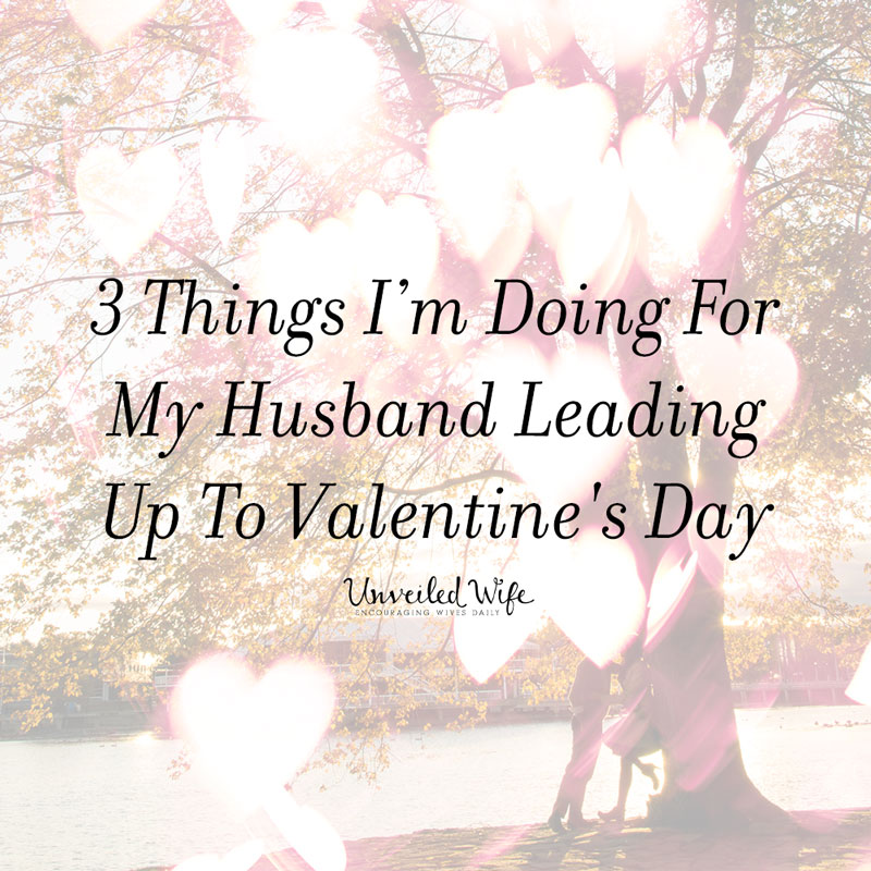 Valentines Day Quotes For Wife: 3 Things I Am Doing For My Husband Leading Up To Valentine